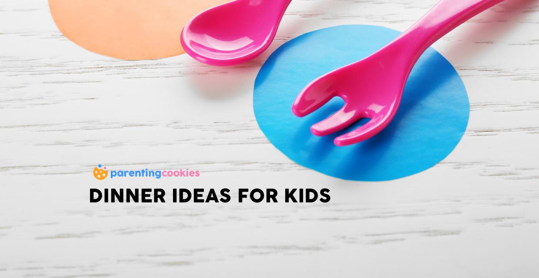 4 Dinner Ideas For Kids To Love